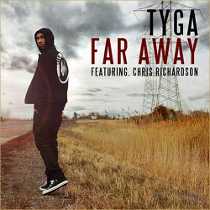 "Tyga Featuring Chris Richardson ""Far Away"" Decaydance/G.E.D./Young Money/Cash Money/Universal Motown Records Group"