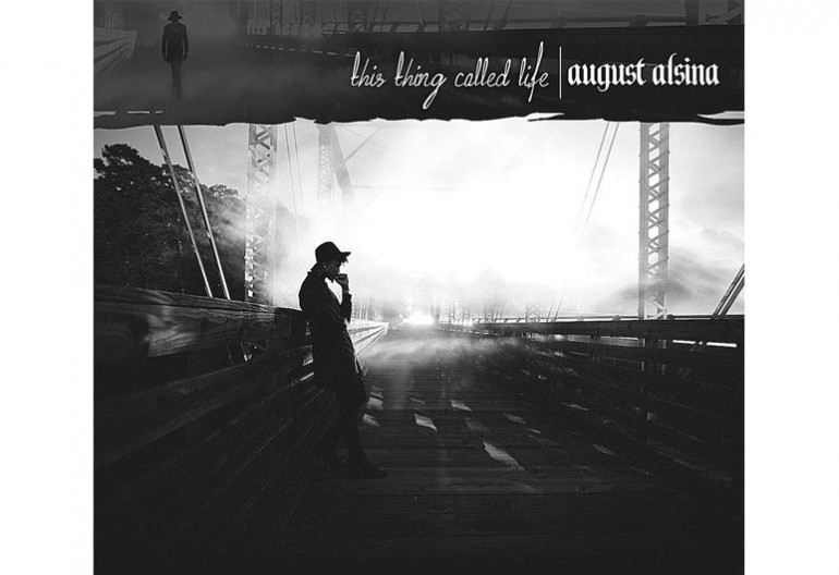 "August Alsina ""THIS THING CALLED LIFE"" NNTME/DEF JAM RECORDINGS"