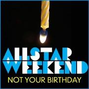 "Allstar Weekend ""Not Your Birthday"" Hollywood/Walt Disney Records"