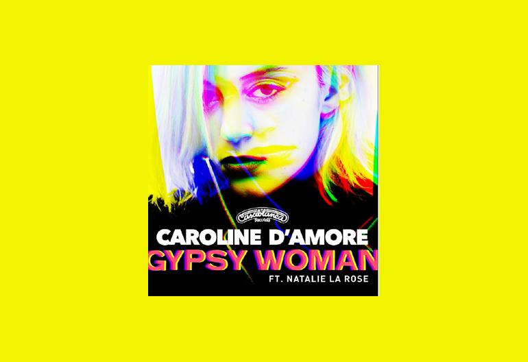 """CAROLINE D'AMORE """"GYPSY WOMAN"""" FEATURING NATALIE LA ROSE  CASABLANCA/REPUBLIC REC0RDS"""