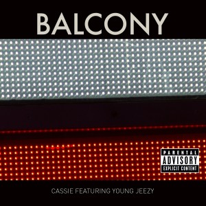 """Cassie Featuring Young Jeezy """"Balcony"""" Bad Boy/Interscope Records"""