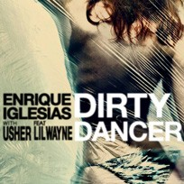 """Enrique Iglesias Featuring Usher & Lil' Wayne """"Dirty Dancer"""" Universal Republic Records Group"""