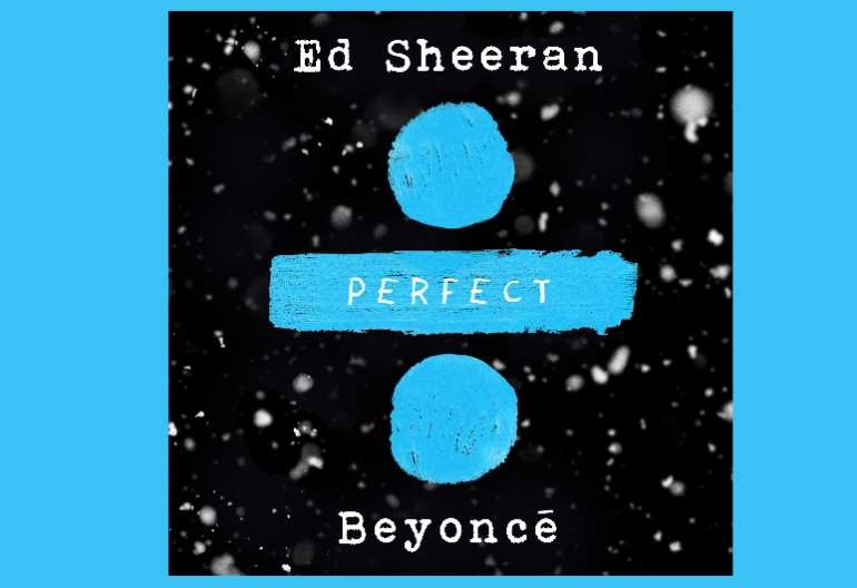 "Ed Sheeran Featuring Beyonce Knowles ""Perfect"" (Remix) Asylum/Atlantic Records"