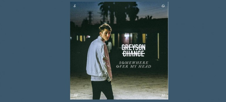 Greyson Chance Somewhere Over My Head
