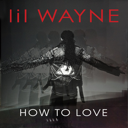 "Lil Wayne ""How To Love"" Cash Money/Universal Motown Records Group"