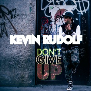 """Kevin Rudolf """"Don't Give Up"""" Cash Money/Universal Republic Records"""