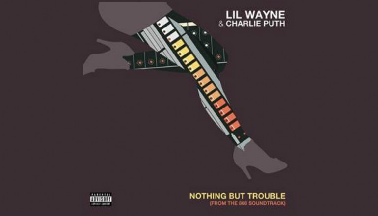 """Lil Wayne & Charlie Puth """"Nothing But Trouble"""" Big Beat/Atlantic Records"""
