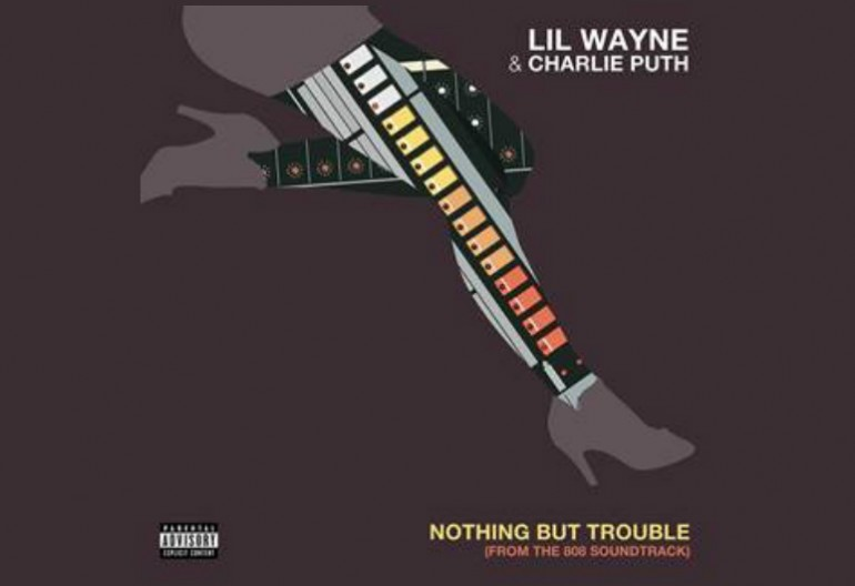 "Lil Wayne & Charlie Puth ""Nothing But Trouble"" Big Beat/Atlantic Records"