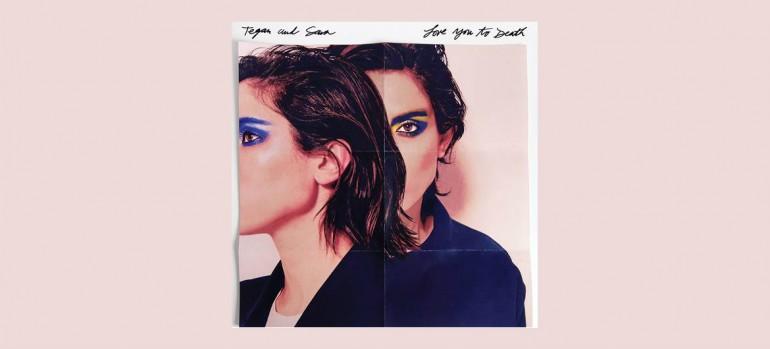 """Tegan and Sara """"Love You to Death"""" Vapor/Warner Bros Records"""