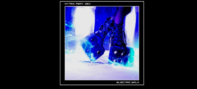 "Nitric Featuring Dev ""Electric Walk"" From Beyond Tomorrow Records"