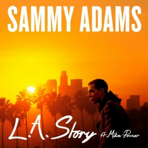 "Sammy Adams Featuring Mike Posner ""LA Story"" RCA Records"