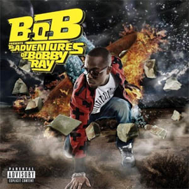 B.O.B. Presents: The Adventures Of Bobby Ray from Rebel Rock/Grand Hustle/Atlantic Records