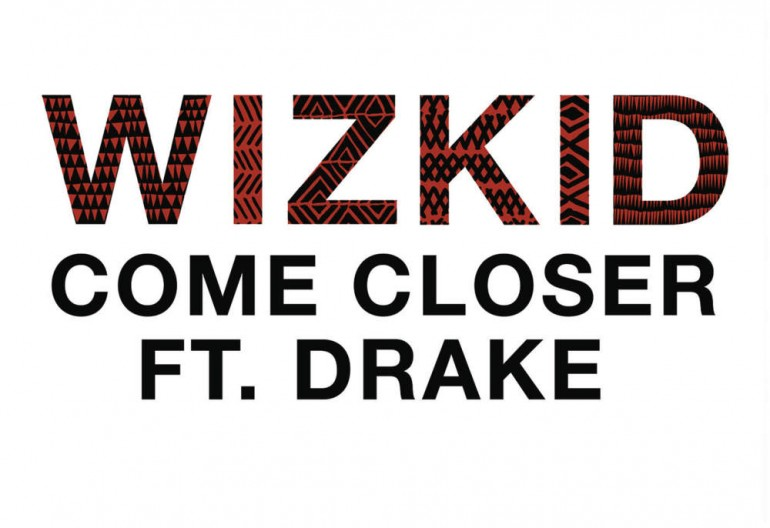 "Wiz Kid Featuring Drake ""Come Closer"" Starboy/RCA Records"