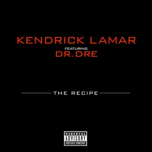 "Kendrick Lamar Featuring Dr. Dre ""The Recipe"" Top Dawg/Aftermath/Interscope Records"