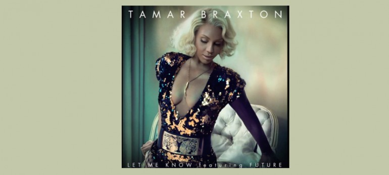 """Tamar Braxton Featuring Future """"Let Me Know"""" Streamline/Epic Records"""