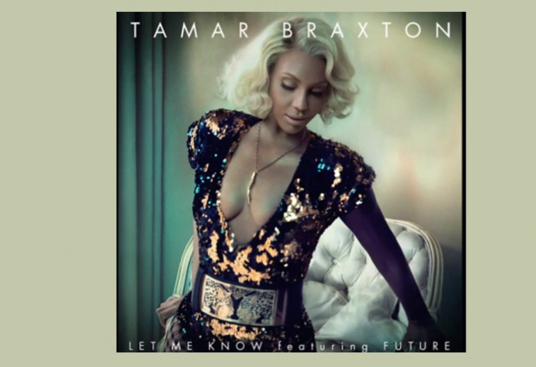 "Tamar Braxton Featuring Future ""Let Me Know"" Streamline/Epic Records"